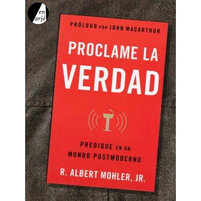 Proclame la verdad: Predique en un mundo postmoderno